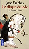 Freches, Jose: Le Disque De Jade 1 Les Chevaux Celestes (French Edition)