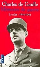 Memoires De Guerre: Le Salut (1944-1946) by…