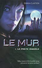 Le mur, tome 01 : la peste animale by Emma…