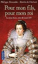 Pour mon fils, pour mon roi : La reine Anne,…