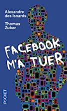 Facebook m'a tuer by Alexandre Des Isnards