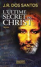 L'Ultime secret du Christ by José…