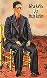 Frida Kahlo: lettres ; frida kahlo par frida kahlo