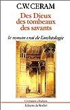 Ceram, C.-W.: Des Dieux, des tombeaux, des savants. Le roman vrai de l'archéologie (French Edition)