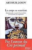 Janov, Arthur: Le corps se souvient (French Edition)