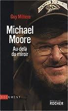 Michael Moore : Au-delà du miroir by Guy…