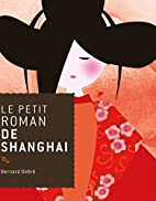 Le petit roman de Shanghai by Bernard…