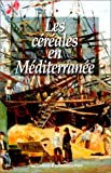 Universite de Provence: Les Cereales En Mediterranee: Histoire, Anthropologie, economie  Actes De La Table Ronde De La Chambre De Commerce Et D&#39;industrie De Marseille Et De L&#39;Universite De Provence (Institut D&#39;histoire Des Pays D&#39;Outre-Mer), 1989