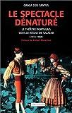 Dos Santos, Graça: Le spectacle dénaturé: Le Théâtre portugais sous le règne de Salazar, 1933-1968 (French Edition)