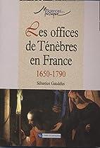 Les offices de Ténèbres en France :…