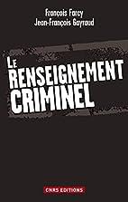 Le renseignement criminel by Jean-François…