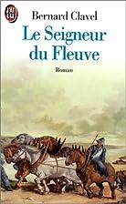 Le seigneur du fleuve by Bernard Clavel