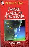 Siegel, Bernie S: L'amour, la médecine et les miracles (French Edition)