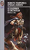 Wu William, F.: Les Robots temporels d'Isaac Asimov, tome 2. Le dictateur, le guerrier (French Edition)