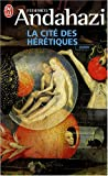 Andahazi, Federico: LA Cite DES Heretiques (French Edition)