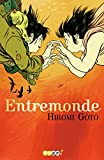 Hiromi Goto: Entremonde (French Edition)