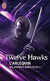 Twelve Hawks, John: Les Mondes Paralleles 2/L'Arlequin (French Edition)