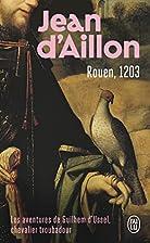 Rouen 1203 by Jean d'Aillon