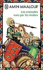 Les croisades vues par les arabes (French…