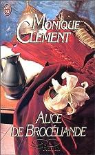 Alice de Brocéliande by Monique…