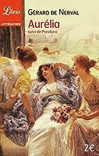 Aurélia, suivi de Pandora by Gérard de…