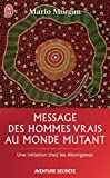Morgan, Marlo: Message Des Hommes Vrais Au Monde Mutant (Aventure Secrete) (French Edition)