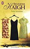 Haigh, Jennifer: Trois Femmes (French Edition)