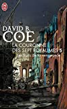 David B. Coe: La couronne des 7 royaumes, Tome 5 (French Edition)
