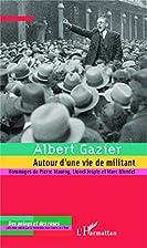 Albert Gazier : autour d'une vie de…