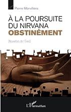 A la Poursuite du Nirvana Obstinement…