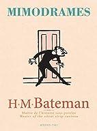 Mimodrames : H.M Bateman, Maître de…