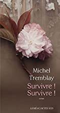 SURVIVRE, SURVIVRE by Michel Tremblay
