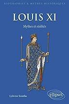 Louis XI: mythes et réalités…