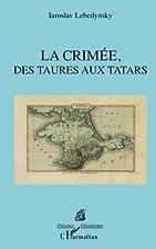 La Crimée, des Taures aux Tatars by…