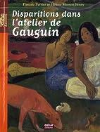 Disparitions dans l'atelier de Gauguin by…