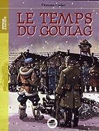 Temps du Goulag (Le) by Florence Cadier
