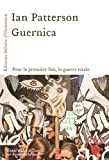 Ian Patterson: Guernica ou la guerre totale (French Edition)