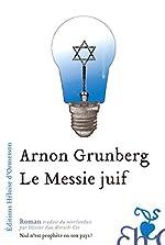 Le Messie juif Roman traduit du néerlandais par Olivier van Wersch-Cot - Arnon Grunberg
