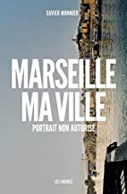 Marseille, ma ville : Portrait non autorisé…