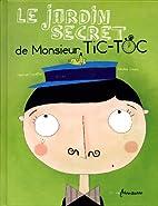 Jardin secret de M. Tic-Toc (Le) by Michaël…