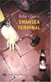Robert Lewis: Swansea Terminal (French Edition)