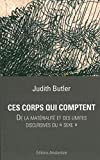 Judith Butler: Ces corps qui comptent De la materialite et des limites discursiv
