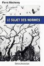 Sujet des Normes (le) by Pierre Macherey