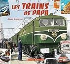 Trains de Papa (les) by André Papazian