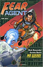 Fear Agent, Tome 2 : Ma guerre by Rick…