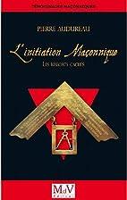 L'Initiation maçonnique : Les…