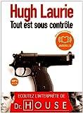 Hugh Laurie: Tout Est Sous Controle (French Edition)