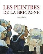 Les Peintres de la Bretagne by Denise…
