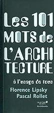 Les 101 mots de l'architecture (French…