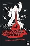 Daniel H. Wilson: Survivre à une invasion robot (French Edition)